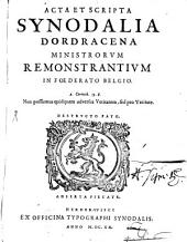 Acta Et Scripta Synodalia Dordracena Ministrorvm Remonstrantivm In Foederato Belgio