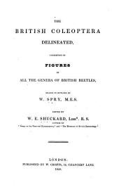 The British Coleoptera Delineated: Consisting of Figures of All the Genera of British Beetles