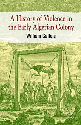 A History of Violence in the Early Algerian Colony PDF