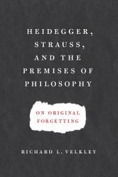 Heidegger, Strauss, and the Premises of Philosophy: On Original Forgetting