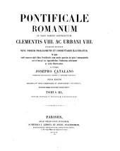 Pontificale romanum: in tres partes distributum Clementis VIII. ac Urbani VIII. auctoritate recognitum nunc primum prolegomenis et commentariis illustratum, Volume 3