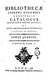 Bibliothecæ Josephi Garampii cardinalis catalogus materiarum ordine digestus et notis bibliographicis instructus a Mariano De Romanis. Tomus primus [-quintus]: Historiæ pars 1. 4