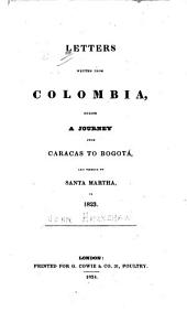 Letters Written from Colombia During a Journey from Caracas to Bogotá, and Thence to Santa Martha, in 1823