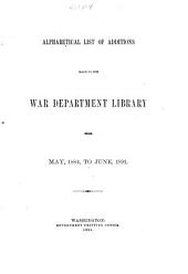 Alphabetical List of Additions Made to the War Dept. Library from May 1884 to June 1891