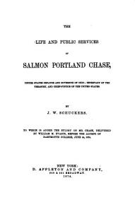 The Life and Public Services of Salmon Portland Chase  United States Senator and Governor of Ohio PDF