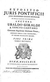 Expositio juris pontificii iuxta recentiorem ecclesiae disciplinam in duas partes distributa, auctore Ubaldo Giraldi ... Pars prima [-secunda]: Volume 1; Volume 3