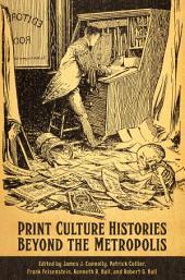 Print Culture Histories Beyond the Metropolis
