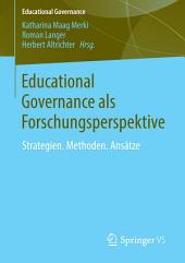 Educational Governance als Forschungsperspektive: Strategien. Methoden. Ansätze
