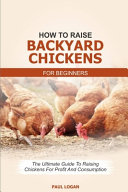 How to Raise Backyard Chickens for Beginners