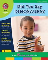 Did You Say Dinosaurs? Gr. K-1