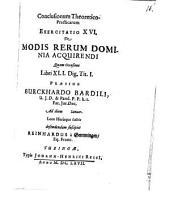 Conclusiones theoretico-practicae ad Pandectas: Exerc. XVI., de modis rerum dominia acquirendi