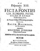 Disputatio XIII. De Ficta Pontificis Romani Potestate In Rebus Temporalibus