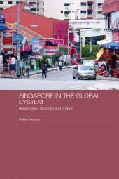 Singapore in the Global System: Relationship, Structure and Change
