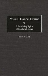Nōmai Dance Drama: A Surviving Spirit of Medieval Japan