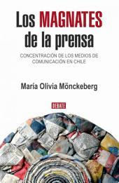 Los Magnates de la Prensa: Concentracion de los medios de Comunicacion en Chile