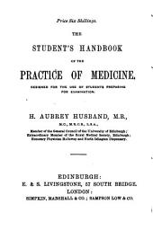 The Student's Handbook of the Practice of Medicine: Designed for the Use of Students Preparing for Examination