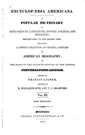 Encyclopædia Americana: A Popular Dictionary of Arts, Sciences, Literature, History, Politics, and Biography, Brought Down to the Present Time; Including a Copious Collection of Original Articles in American Biography; on the Basis of the Seventh Edition of the German Conversations-lexicon, Volume 3