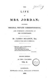 The Life of Mrs. Jordan: Including Original Private Correspondence, and Numerous Anecdotes of Her Contemporaries, Volume 2