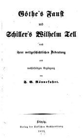 Göthe's Faust und Schiller's Wilhelm Tell nach ihrer weltgeschichtlichen Bedeutung u. wechselseitigen Ergänzung