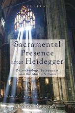 Sacramental Presence after Heidegger PDF