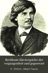 Berühmte klavierspieler der vergangenheit und gegenwart: Eine sammlung von 116 biographien und 114 porträts