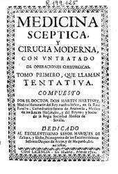 Medicina sceptica y Cirugia moderna, con un tratado de operaciones chirurgicas: Tomo primero, que llaman Tentativa