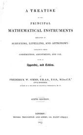 A Treatise on the Principal Mathematical Instruments Employed in Surveying, Levelling, and Astronomy: Explaining Their Construction, Adjustments, and Use : with an Appendix, and Tables
