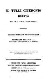Brutus sive de claris oratoribus liber: Recensuit emendavit, interpretatus est Fridericus Ellendt. Praemittitur brevis eloquentiae romanae usque ad caesarum actatem historia
