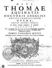 DIVI THOMAE AQUINATIS DOCTORIS ANGELICI ORDINIS PRAEDICATORUM OPERA: EDITIO ALTERA VENETA ad plurima exempla comparata, & emendata. ACCEDUNT Vita, seu Elogium eius a IACOBO ECHARDO diligentissime concinnatum, & BERNARDI MARIAE DE RUBEIS in singula Opera Admonitiones praeviae. complectens SUMMAE THEOLOGICAE INDICES, & D. THOMAE SERMONES. TOMUS VICESIMUS SEXTUS, Volume 26