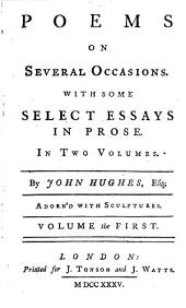 Poems on Several Occasions: With Some Select Essays in Prose. In Two Volumes, Volume 1