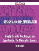 Design and Implementation - Simple Steps to Win, Insights and Opportunities for Maxing Out Success