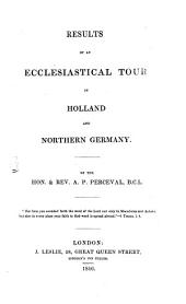 Results of an Ecclesiastical Tour in Holland and Northern Germany