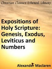 Expositions of Holy Scripture: Genesis, Exodus, Leviticus and Numbers