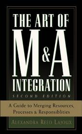 The Art of M&A Integration 2nd Ed: A Guide to Merging Resources, Processes,and Responsibilties, Edition 2