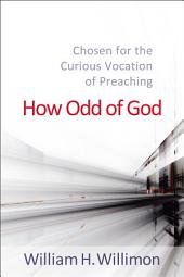 How Odd of God: Chosen for the Curious Vocation of Preaching