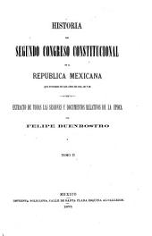 Historia del primero y segundo congresos constitucionales de la Republica Mexicana ...: Extracto de todas las sesiones y documentos relativos, Volumen 2