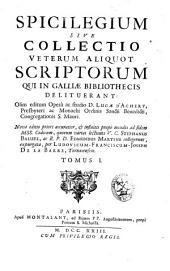 Spicilegium siue Collectio veterum aliquot Scriptorum qui in Galliae Bibliothecis delituerant: tomus I [-III], Volume 1