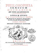 Philosophia sensuum mechanica ad usus academicos accommodata opera & studio p.f. Fortunati a Brixia ... Tomus primus [-secundus] ..: Tomus primus physicam generalem continens, Volume 1