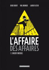 L'affaire des affaires - Tome 1 - L'argent Invisible