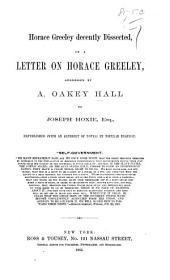 Horace Greeley decently dissected, in a letter on Horace Greeley ... Republished (with an alphabet of notes).