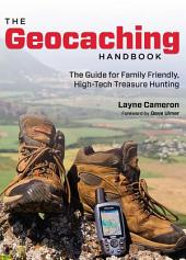 Geocaching Handbook: The Guide For Family Friendly, High-Tech Treasure Hunting, Edition 3