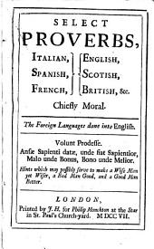 Select proverbs, Italian, Spanish, French, English, Scotish, British, &c. chiefly moral: The foreign languages done into English