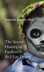 The Secret History of Faulkner's As I Lay Dying