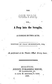 The Sultan, Or, A Peep Into the Seraglio: A Comedy in Two Acts