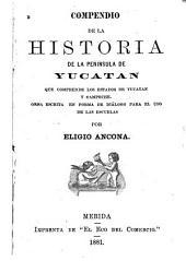 Compendio de la historia de la peninsula de Yucatan que comprende los estados de Yucatan y Campeche: Orba [!] escrita en forma de diálogo para el uso de las escuelas