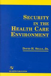 Security In The Health Care Environment Book PDF