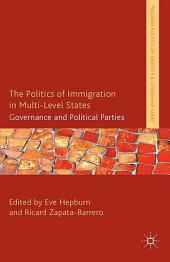 The Politics of Immigration in Multi-Level States: Governance and Political Parties
