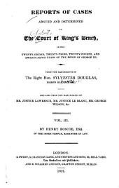Reports of Cases Argued and Determined in the Court of King's Bench, in the Nineteenth, Twentieth, and Twenty-first, Twenty-second, Twenty-third, Twenty-fourth, and Twenty-fifth Years of the Reign of George III [1778-1785]: Volumes 3-4