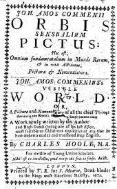 Joh. Amos Commenii Orbis sensualium pictus ... Joh. Amos Commenius's Visible world ... translated into English, by Charles Hoole, etc