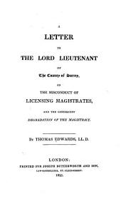 A Letter to the Lord Lieutenant of the County of Surrey, on the Misconduct of Licensing Magistrates, and the Consequent Degradation of the Magistracy